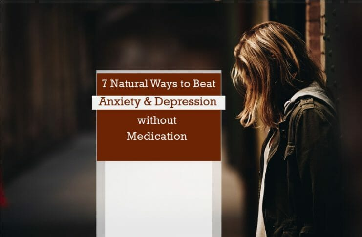 How to beat anxiety and depression without medication